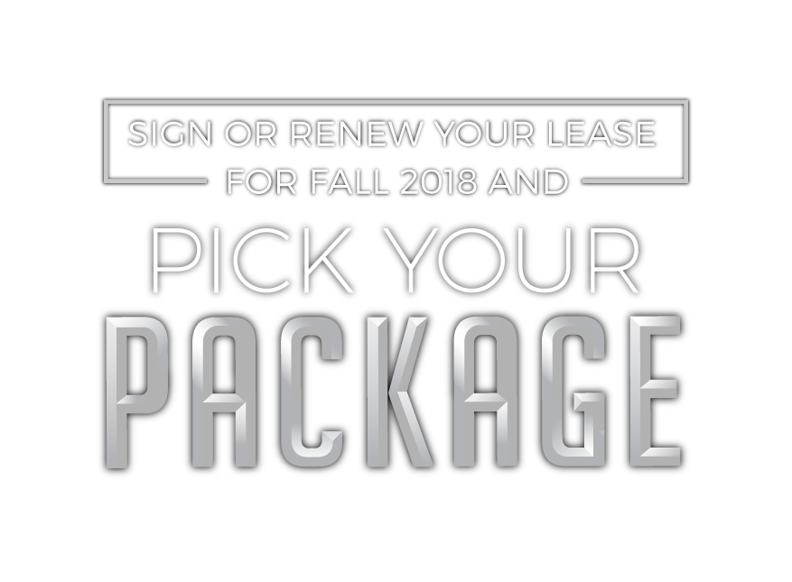 sign or renew your lease for fall 2018 and pick your package